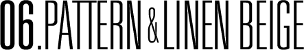 06.PATTERN&LINEN BEIGE