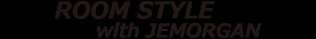 ROOM STYLE with JEMORGAN
