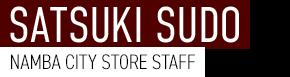SATSUKI SUDO NAMBA CITY STORE STAFF
