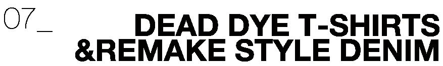 07_DEAD DYE T-SHIRTS&REMAKE STYLE DENIM